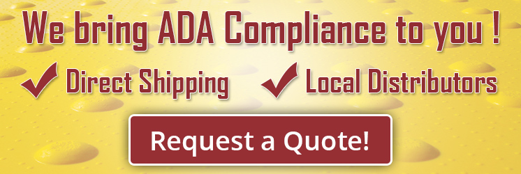 We bring ADA compliance to you, direct shipping and locao distributors. Request a quote.